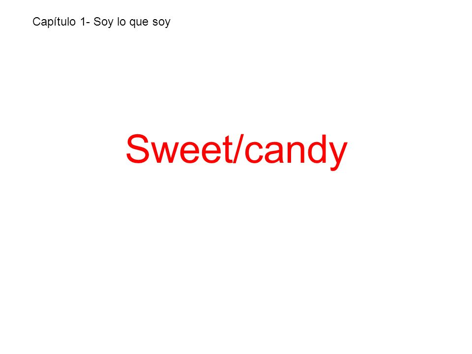 Sweet/candy Capítulo 1- Soy lo que soy